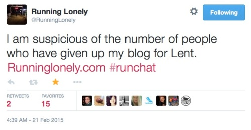 I am suspicious of the number of people who have given up my blog for Lent. Runninglonely.com #runchat