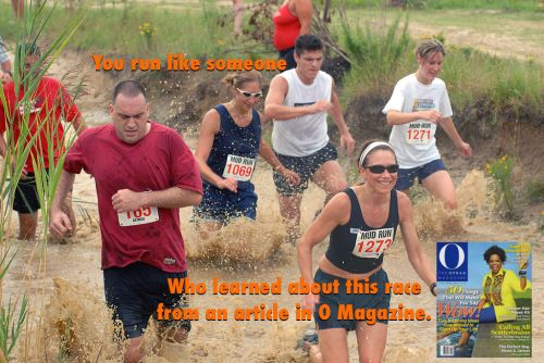 You run like you learned about this race from an article in O Magazine